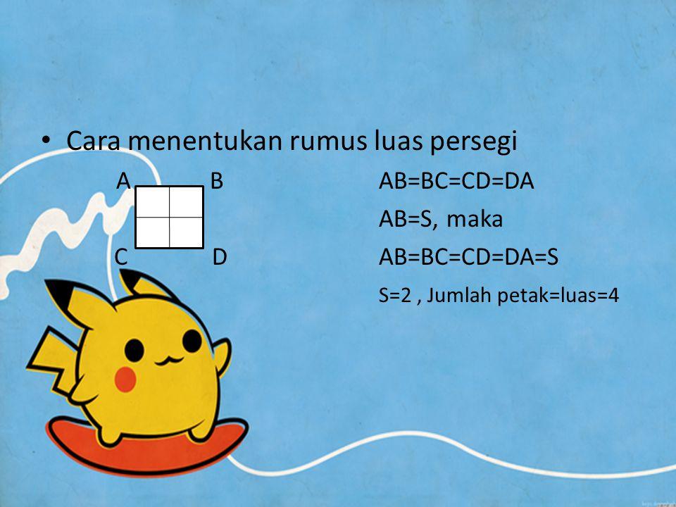 Cara menentukan rumus luas persegi A BAB=BC=CD=DA AB=S, maka C DAB=BC=CD=DA=S S=2, Jumlah petak=luas=4