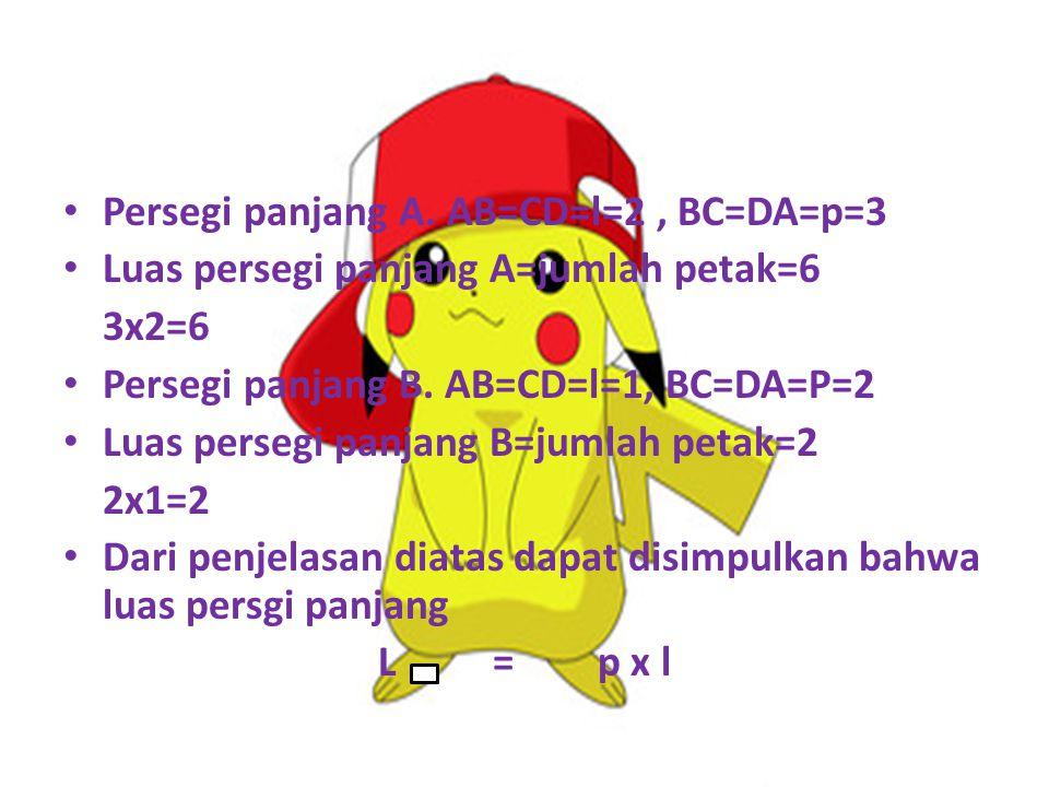 Persegi panjang A. AB=CD=l=2, BC=DA=p=3 Luas persegi panjang A=jumlah petak=6 3x2=6 Persegi panjang B. AB=CD=l=1, BC=DA=P=2 Luas persegi panjang B=jum