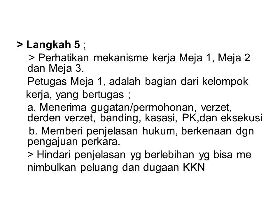 > Langkah 5 ; > Perhatikan mekanisme kerja Meja 1, Meja 2 dan Meja 3. Petugas Meja 1, adalah bagian dari kelompok kerja, yang bertugas ; a. Menerima g
