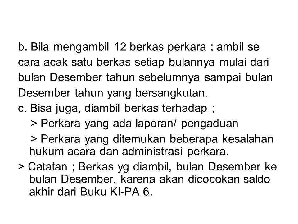 b. Bila mengambil 12 berkas perkara ; ambil se cara acak satu berkas setiap bulannya mulai dari bulan Desember tahun sebelumnya sampai bulan Desember