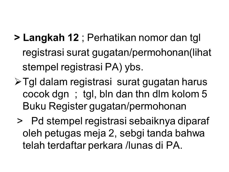 > Langkah 12 ; Perhatikan nomor dan tgl registrasi surat gugatan/permohonan(lihat stempel registrasi PA) ybs.  Tgl dalam registrasi surat gugatan har