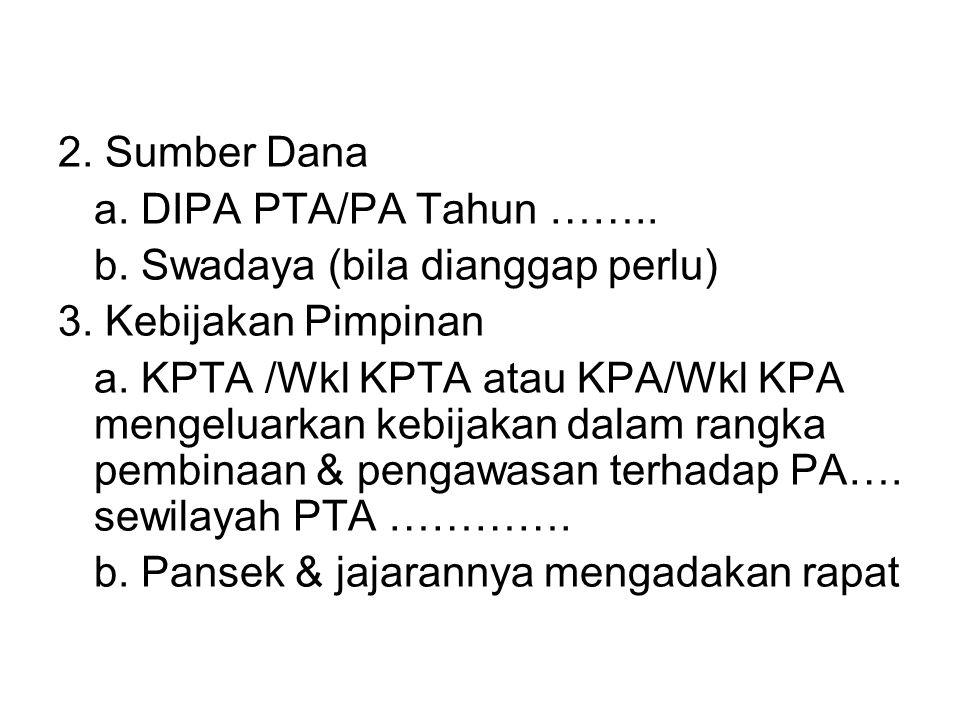 2. Sumber Dana a. DIPA PTA/PA Tahun …….. b. Swadaya (bila dianggap perlu) 3. Kebijakan Pimpinan a. KPTA /Wkl KPTA atau KPA/Wkl KPA mengeluarkan kebija