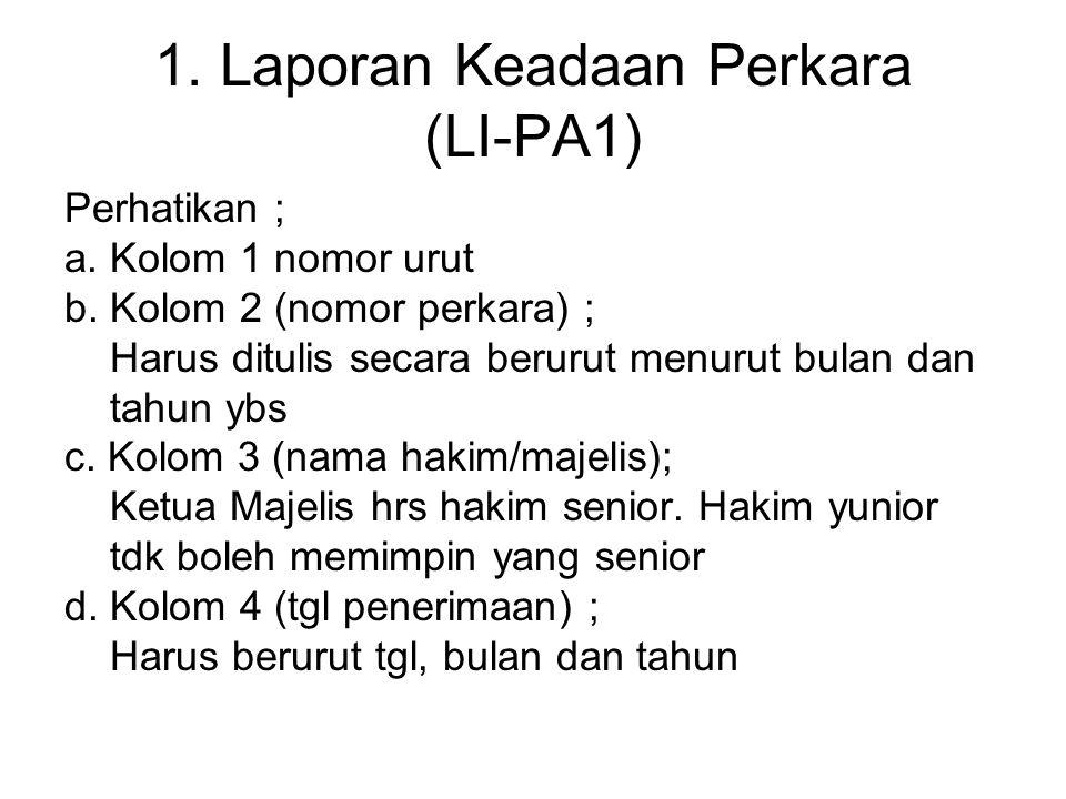 1. Laporan Keadaan Perkara (LI-PA1) Perhatikan ; a. Kolom 1 nomor urut b. Kolom 2 (nomor perkara) ; Harus ditulis secara berurut menurut bulan dan tah