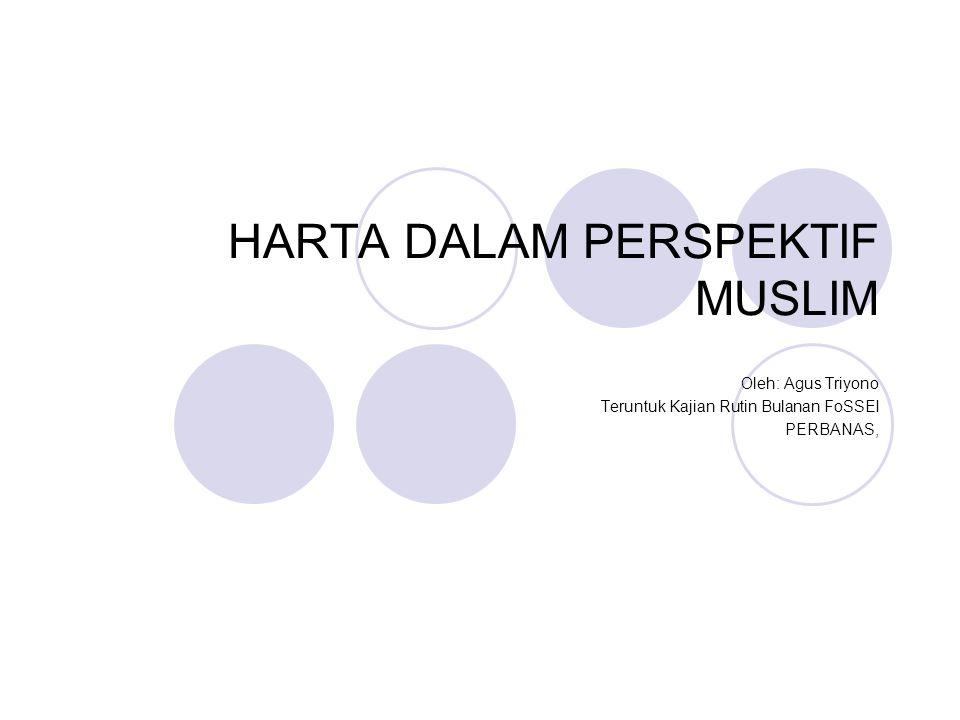 HARTA DALAM PERSPEKTIF MUSLIM Oleh: Agus Triyono Teruntuk Kajian Rutin Bulanan FoSSEI PERBANAS,