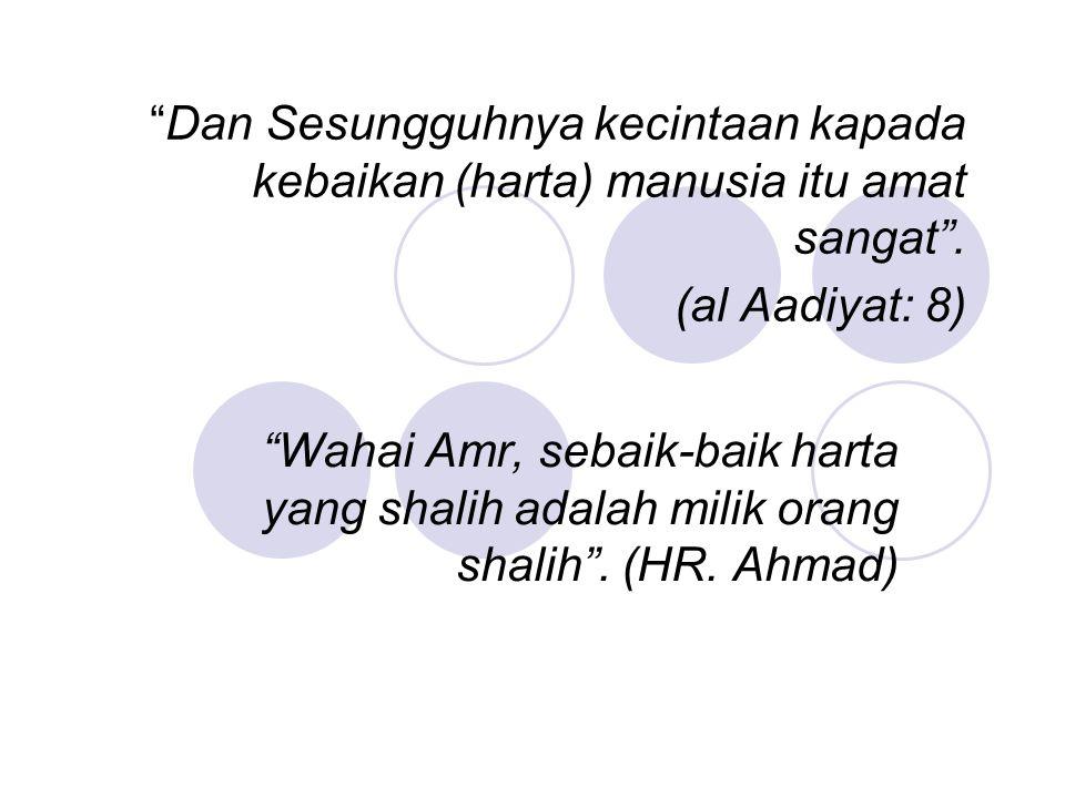 """""""Dan Sesungguhnya kecintaan kapada kebaikan (harta) manusia itu amat sangat"""". (al Aadiyat: 8) """"Wahai Amr, sebaik-baik harta yang shalih adalah milik o"""