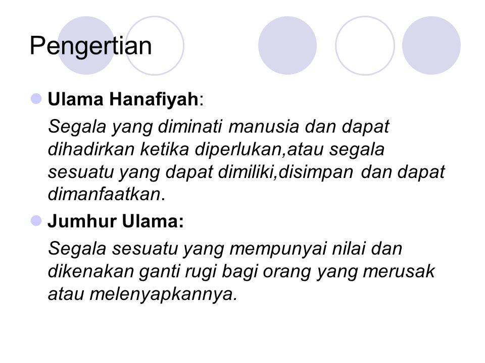 Pengertian Ulama Hanafiyah: Segala yang diminati manusia dan dapat dihadirkan ketika diperlukan,atau segala sesuatu yang dapat dimiliki,disimpan dan d