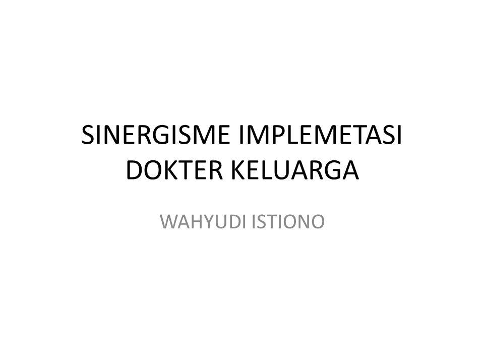 SINERGISME IMPLEMETASI DOKTER KELUARGA WAHYUDI ISTIONO