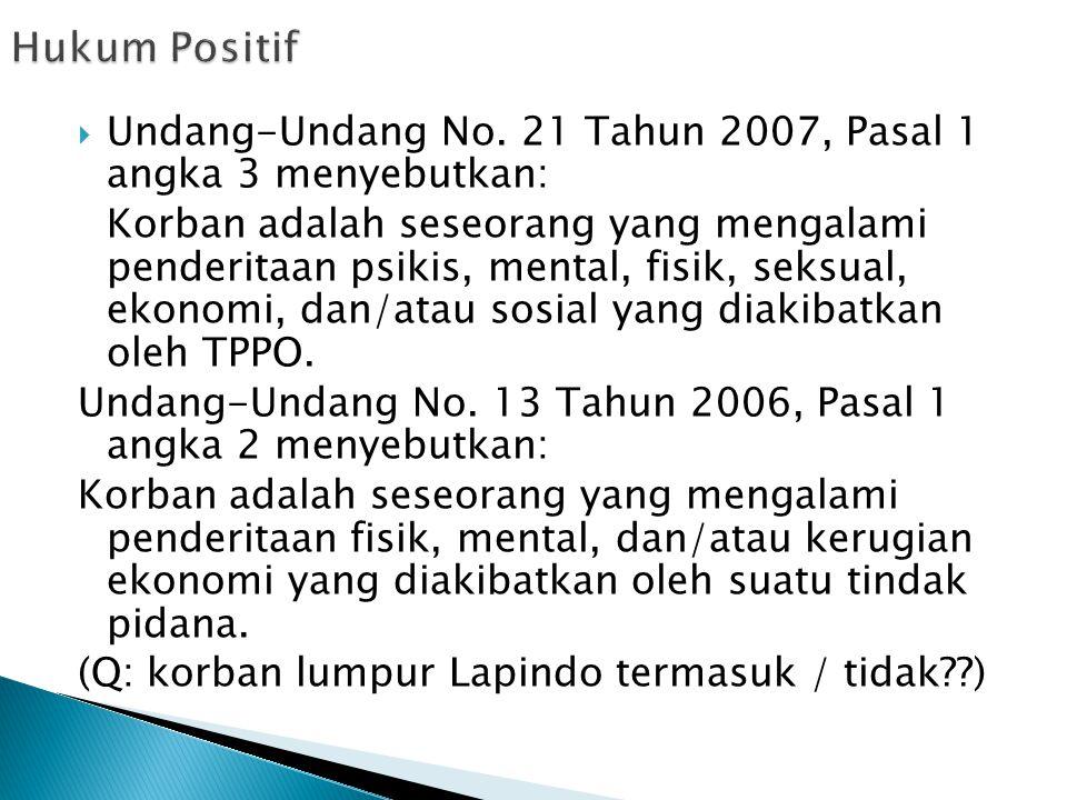  Undang-Undang No. 21 Tahun 2007, Pasal 1 angka 3 menyebutkan: Korban adalah seseorang yang mengalami penderitaan psikis, mental, fisik, seksual, eko