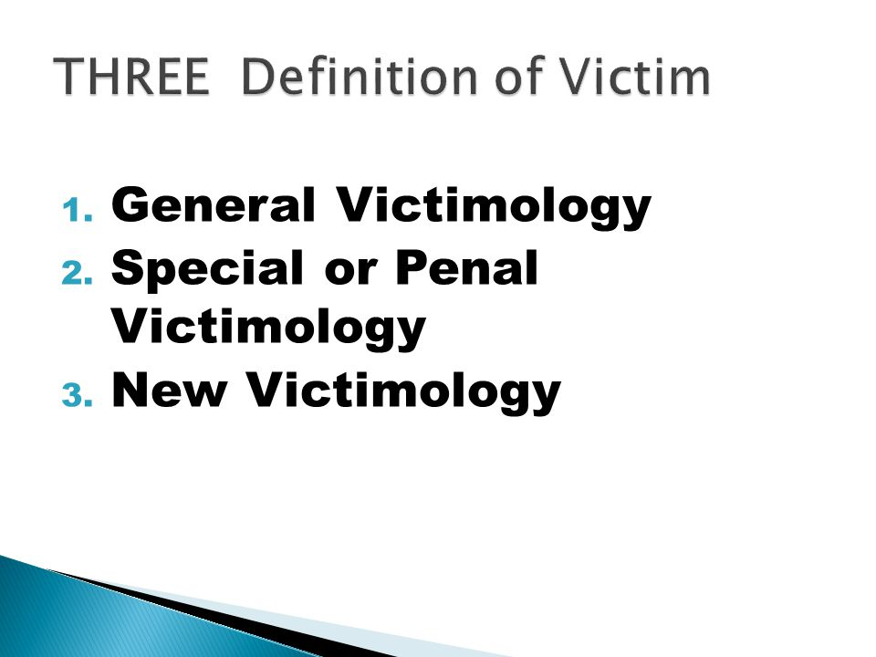 1. General Victimology 2. Special or Penal Victimology 3. New Victimology