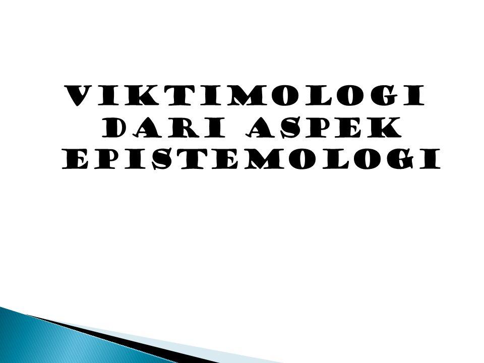 VIKTIMOLOGI DARI ASPEK epistemologi