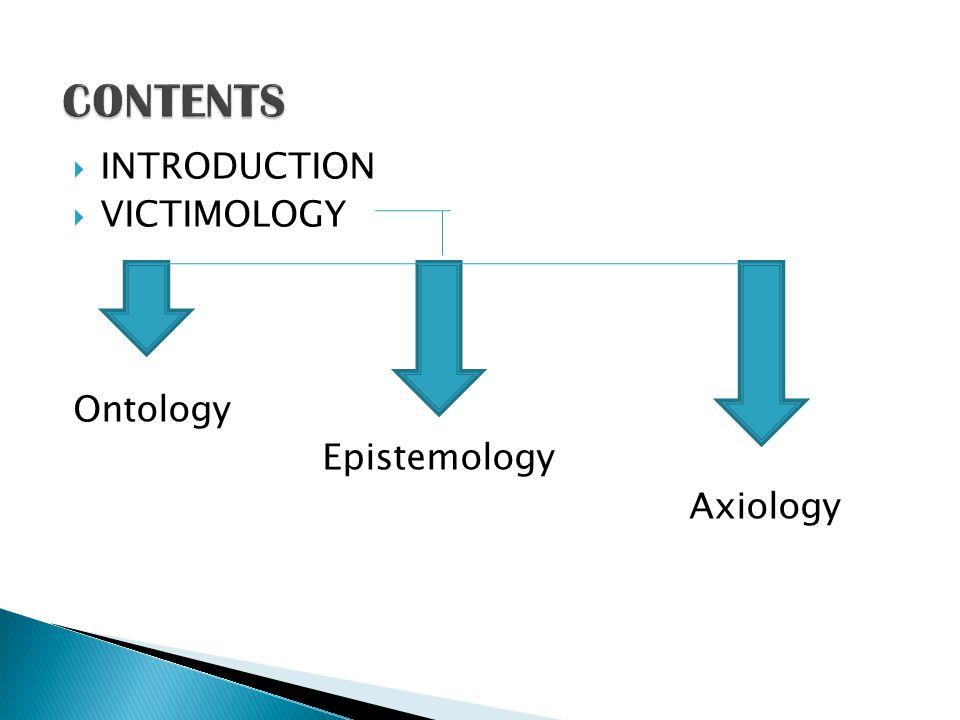  INTRODUCTION  VICTIMOLOGY Ontology Epistemology Axiology