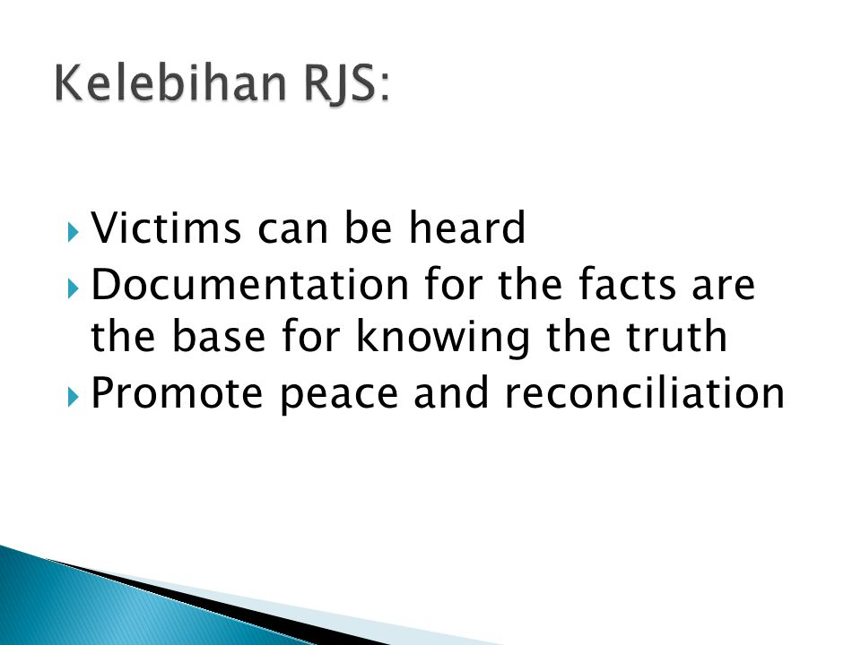  Victims can be heard  Documentation for the facts are the base for knowing the truth  Promote peace and reconciliation