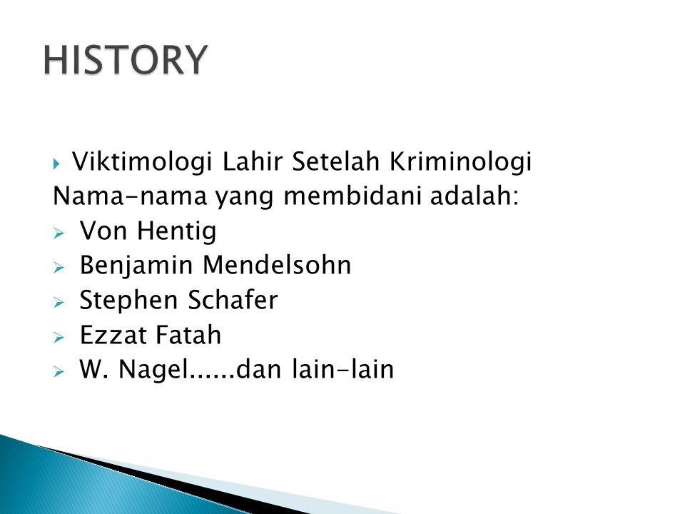  Viktimologi Lahir Setelah Kriminologi Nama-nama yang membidani adalah:  Von Hentig  Benjamin Mendelsohn  Stephen Schafer  Ezzat Fatah  W. Nagel
