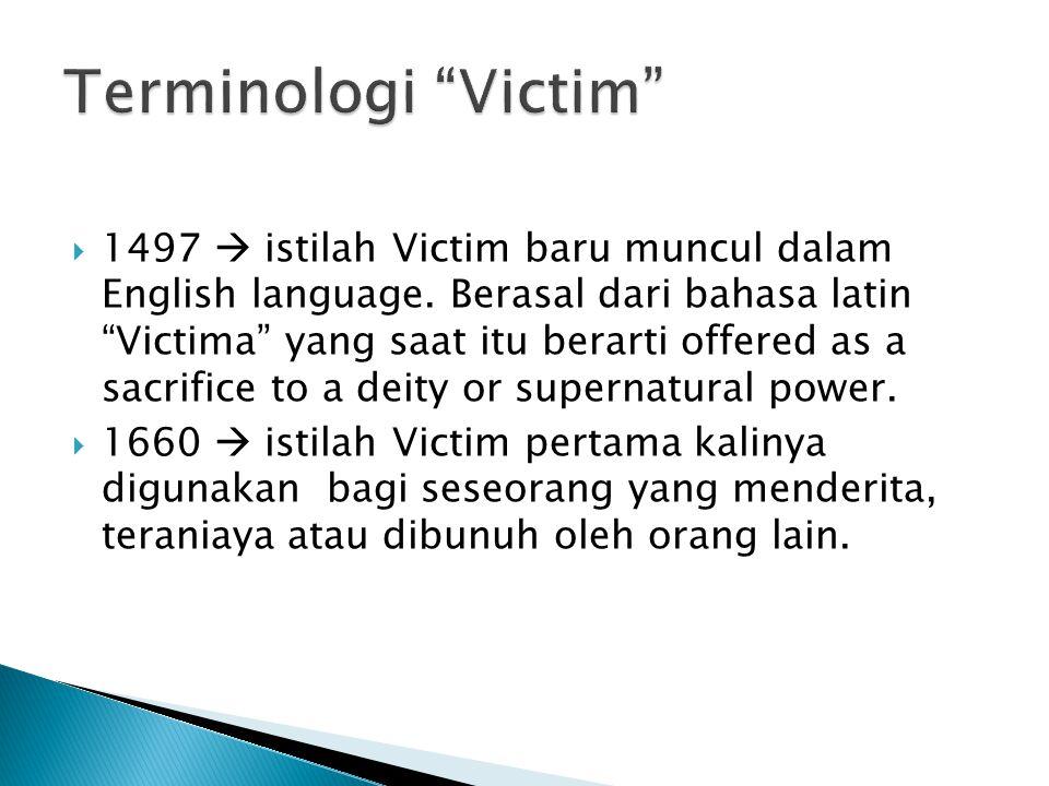 " 1497  istilah Victim baru muncul dalam English language. Berasal dari bahasa latin ""Victima"" yang saat itu berarti offered as a sacrifice to a deit"