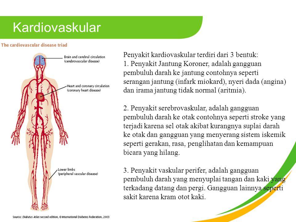Kardiovaskular Penyakit kardiovaskular terdiri dari 3 bentuk: 1.