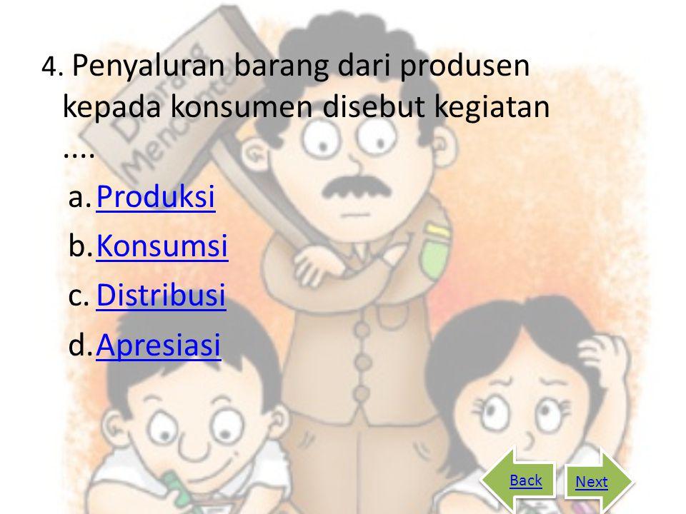 3. Kegiatan menghasilkan barang atau jasa untuk memenuhi kebutuhan disebut.... a.ProduksiProduksi b.KonsumsiKonsumsi c.DistribusiDistribusi d.Industri