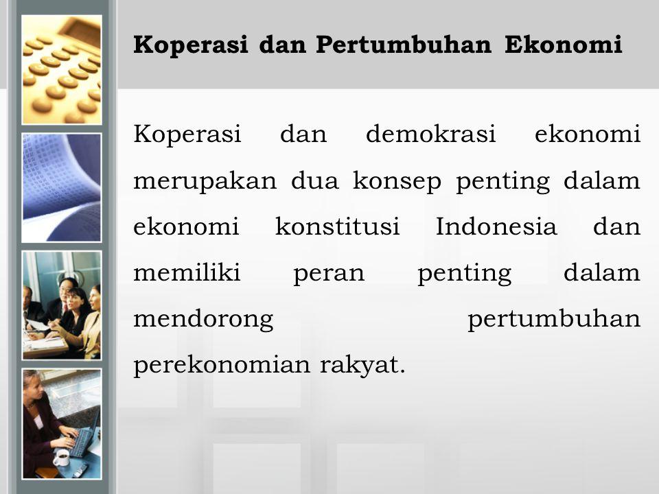 Koperasi dan Pertumbuhan Ekonomi Koperasi dan demokrasi ekonomi merupakan dua konsep penting dalam ekonomi konstitusi Indonesia dan memiliki peran pen