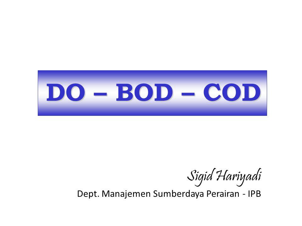 Sigid Hariyadi DO – BOD – COD Dept. Manajemen Sumberdaya Perairan - IPB