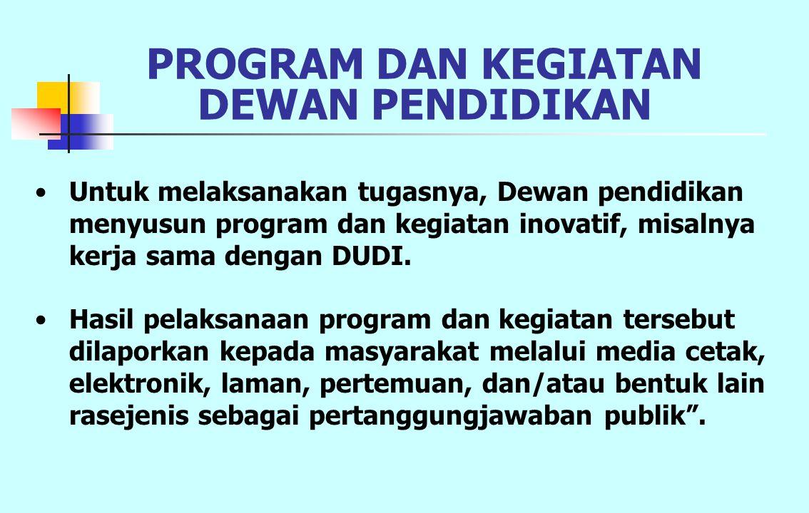 PROGRAM DAN KEGIATAN DEWAN PENDIDIKAN Untuk melaksanakan tugasnya, Dewan pendidikan menyusun program dan kegiatan inovatif, misalnya kerja sama dengan