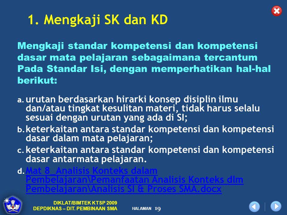 HALAMAN DIKLAT/BIMTEK KTSP 2009 DEPDIKNAS – DIT. PEMBINAAN SMA 19 1. Mengkaji SK dan KD Mengkaji standar kompetensi dan kompetensi dasar mata pelajara