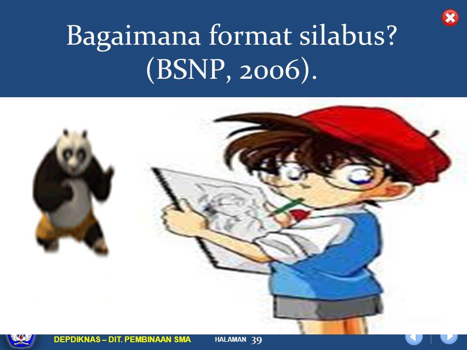 HALAMAN DIKLAT/BIMTEK KTSP 2009 DEPDIKNAS – DIT. PEMBINAAN SMA Bagaimana format silabus? (BSNP, 2006). 39