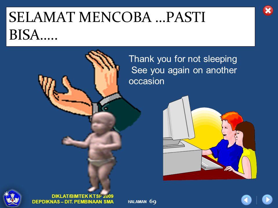 HALAMAN DIKLAT/BIMTEK KTSP 2009 DEPDIKNAS – DIT. PEMBINAAN SMA 69 SELAMAT MENCOBA …PASTI BISA….. Thank you for not sleeping See you again on another o