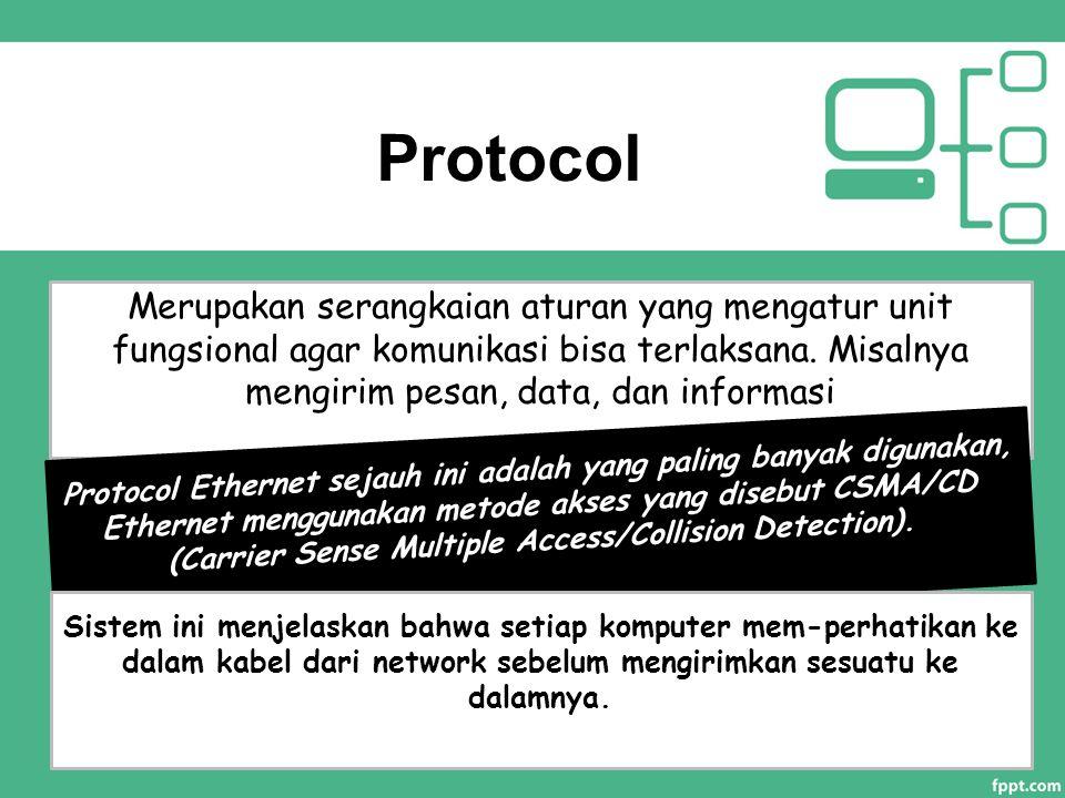 Protocol Merupakan serangkaian aturan yang mengatur unit fungsional agar komunikasi bisa terlaksana. Misalnya mengirim pesan, data, dan informasi Prot