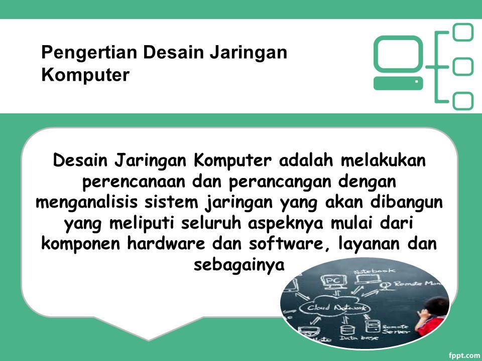 Pengertian Desain Jaringan Komputer Desain Jaringan Komputer adalah melakukan perencanaan dan perancangan dengan menganalisis sistem jaringan yang aka