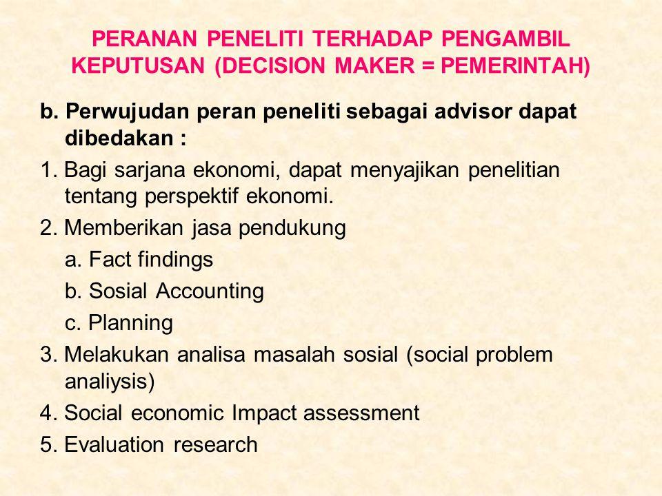 PERANAN PENELITI TERHADAP PENGAMBIL KEPUTUSAN (DECISION MAKER = PEMERINTAH) b. Perwujudan peran peneliti sebagai advisor dapat dibedakan : 1. Bagi sar