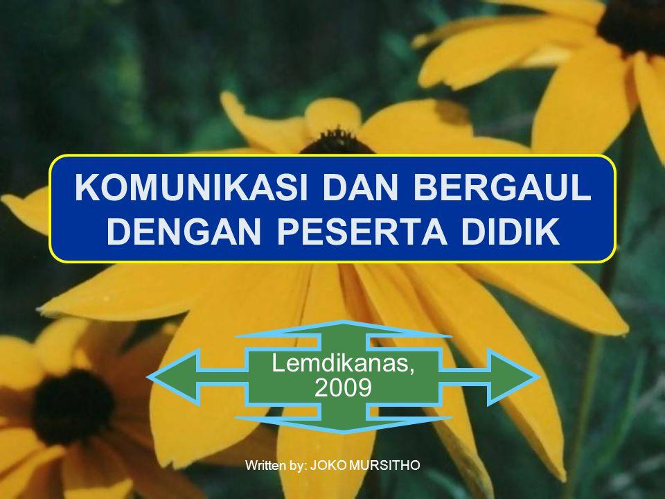 Written by: JOKO MURSITHO KOMUNIKASI DAN BERGAUL DENGAN PESERTA DIDIK Lemdikanas, 2009