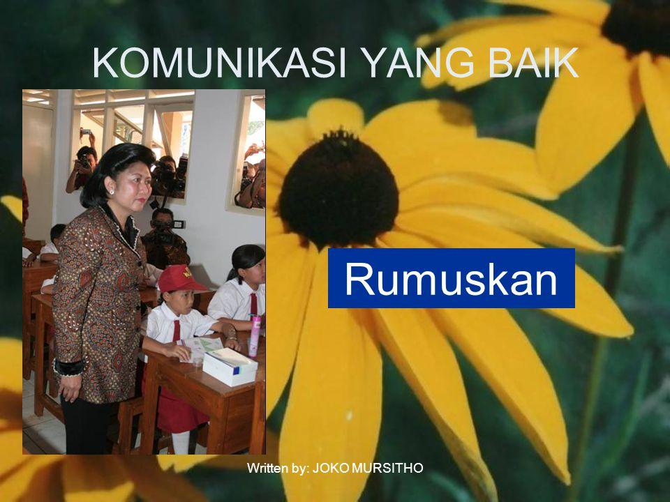 Written by: JOKO MURSITHO KOMUNIKASI YANG BAIK Rumuskan