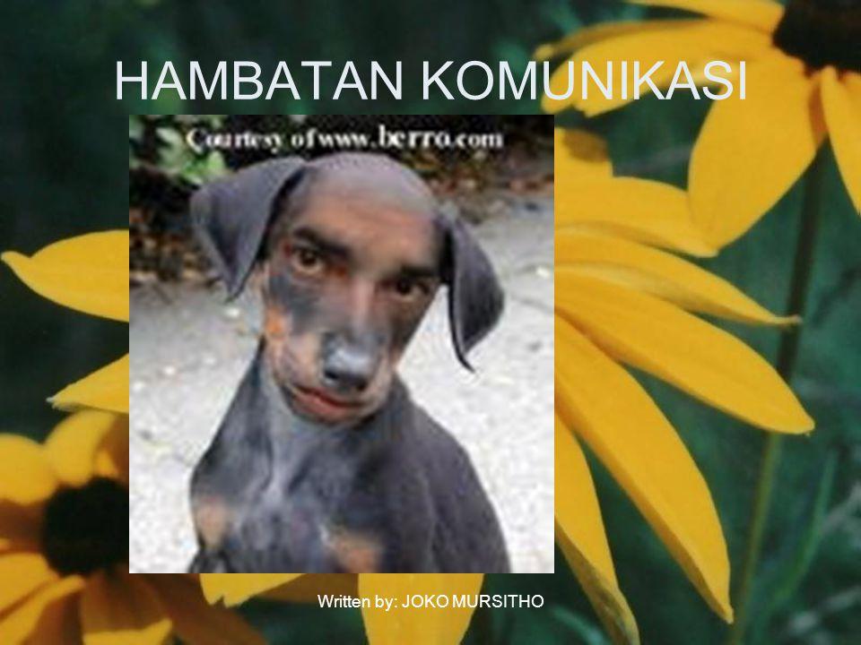 Written by: JOKO MURSITHO HAMBATAN KOMUNIKASI