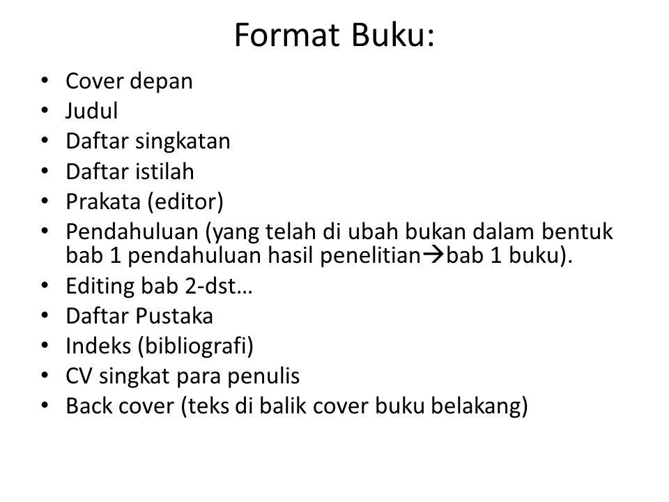 Format Buku: Cover depan Judul Daftar singkatan Daftar istilah Prakata (editor) Pendahuluan (yang telah di ubah bukan dalam bentuk bab 1 pendahuluan hasil penelitian  bab 1 buku).