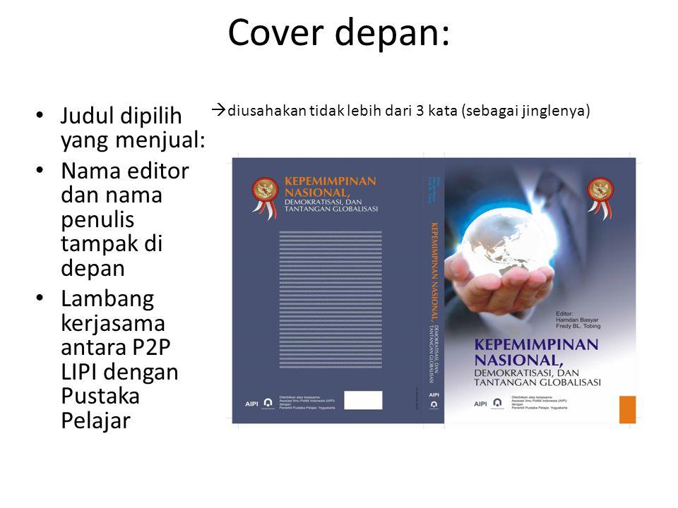 Cover depan: Judul dipilih yang menjual: Nama editor dan nama penulis tampak di depan Lambang kerjasama antara P2P LIPI dengan Pustaka Pelajar  diusahakan tidak lebih dari 3 kata (sebagai jinglenya)