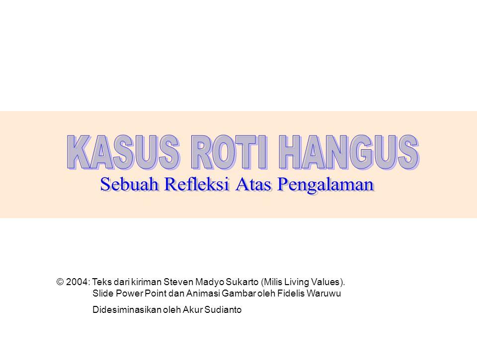 © 2004: Teks dari kiriman Steven Madyo Sukarto (Milis Living Values). Slide Power Point dan Animasi Gambar oleh Fidelis Waruwu Didesiminasikan oleh Ak