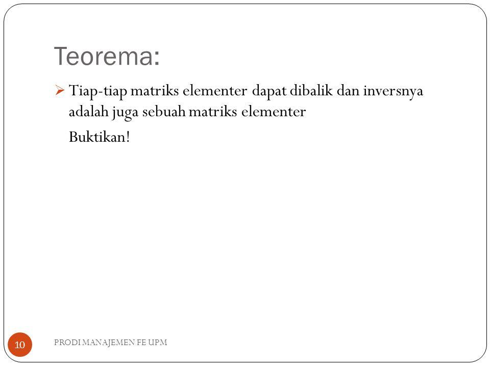  Tiap-tiap matriks elementer dapat dibalik dan inversnya adalah juga sebuah matriks elementer Buktikan.