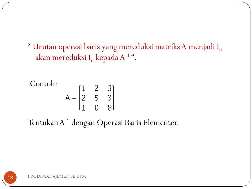 Urutan operasi baris yang mereduksi matriks A menjadi I n akan mereduksi I n kepada A -1 .