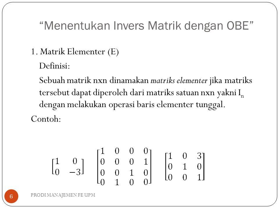 Teorema:  Jika matriks elementer E dihasilkan dari melakukan sebuah operasi baris elementer tertentu pada I m dan jika A adalah matrik mxn, maka hasil perkalian EA adalah matriks yang dihasilkan bila operasi baris yang sama ini dilakukan pada A.