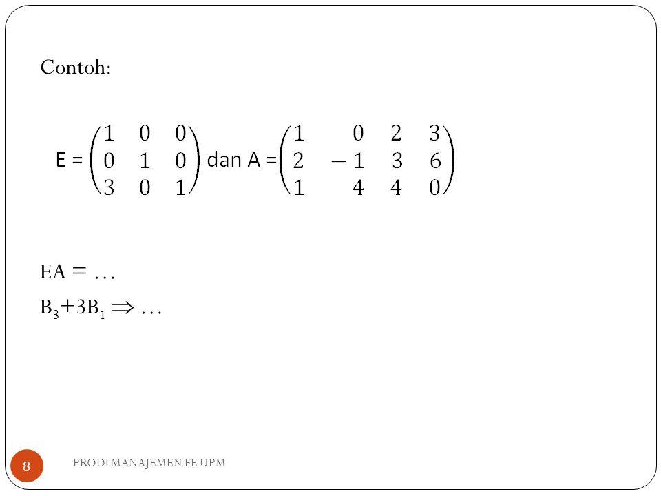 Contoh: EA = … B 3 +3B 1  … 8 PRODI MANAJEMEN FE UPM