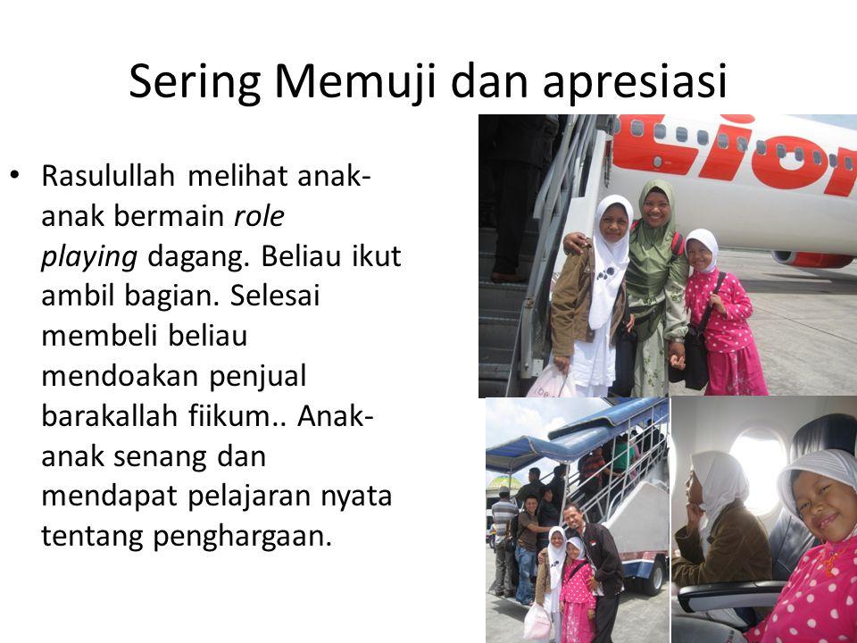 Sering Memuji dan apresiasi Rasulullah melihat anak- anak bermain role playing dagang.