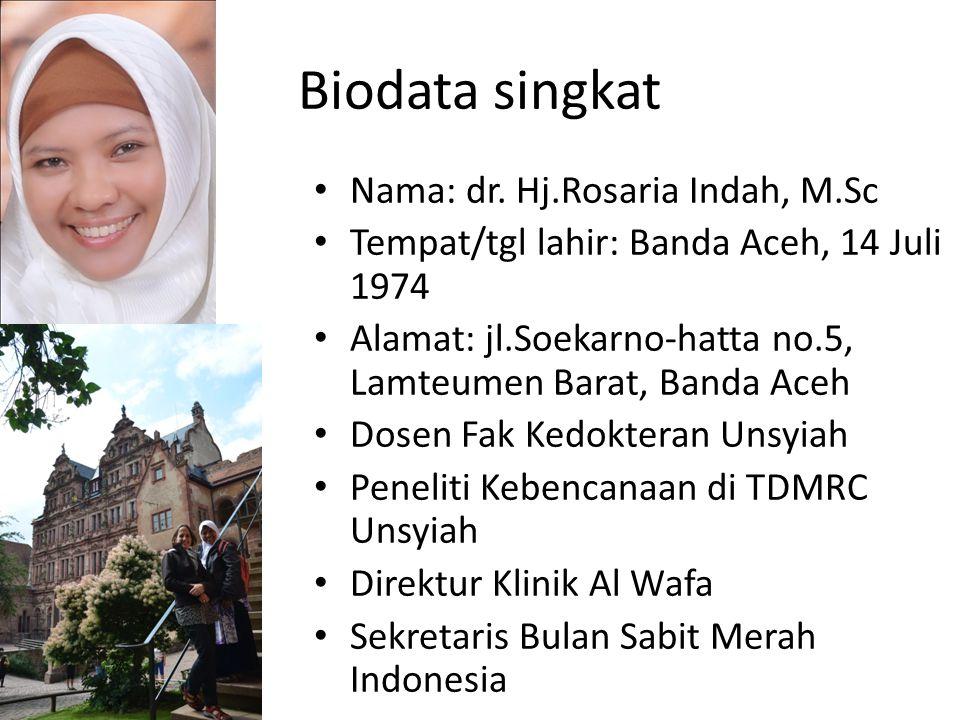 Biodata singkat Nama: dr. Hj.Rosaria Indah, M.Sc Tempat/tgl lahir: Banda Aceh, 14 Juli 1974 Alamat: jl.Soekarno-hatta no.5, Lamteumen Barat, Banda Ace