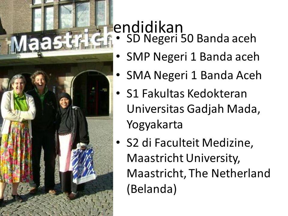 Pendidikan SD Negeri 50 Banda aceh SMP Negeri 1 Banda aceh SMA Negeri 1 Banda Aceh S1 Fakultas Kedokteran Universitas Gadjah Mada, Yogyakarta S2 di Faculteit Medizine, Maastricht University, Maastricht, The Netherland (Belanda)
