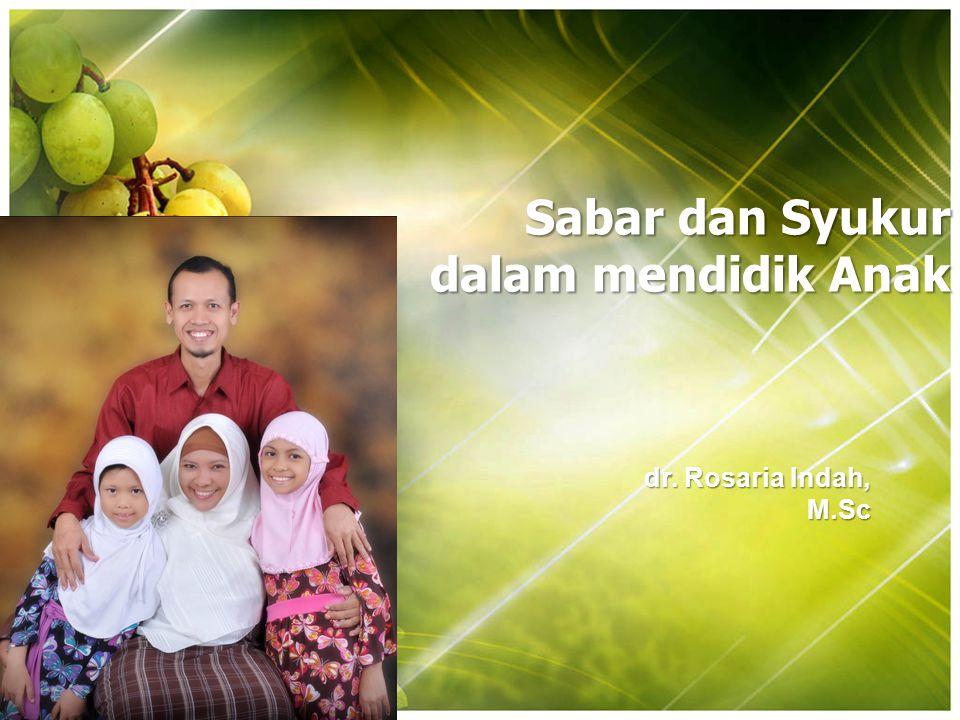 Sabar dan Syukur dalam mendidik Anak dr. Rosaria Indah, M.Sc