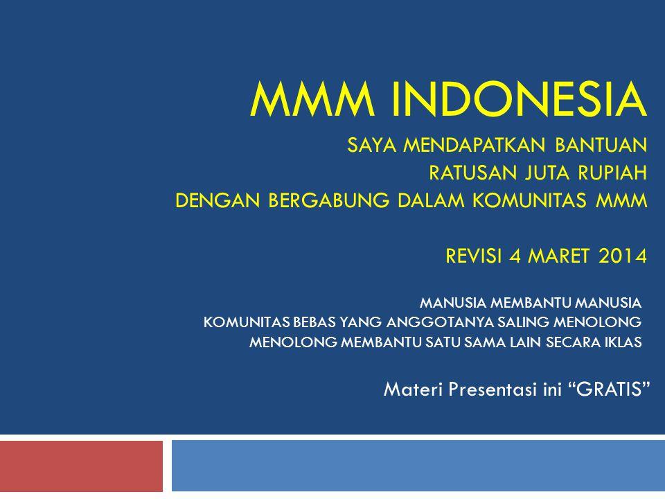 """MMM INDONESIA SAYA MENDAPATKAN BANTUAN RATUSAN JUTA RUPIAH DENGAN BERGABUNG DALAM KOMUNITAS MMM REVISI 4 MARET 2014 Materi Presentasi ini """"GRATIS"""" MAN"""