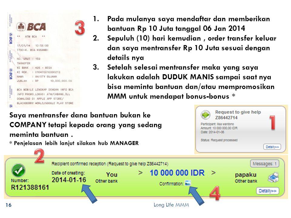 Long Life MMM 16 1.Pada mulanya saya mendaftar dan memberikan bantuan Rp 10 Juta tanggal 06 Jan 2014 2.Sepuluh (10) hari kemudian, order transfer kelu