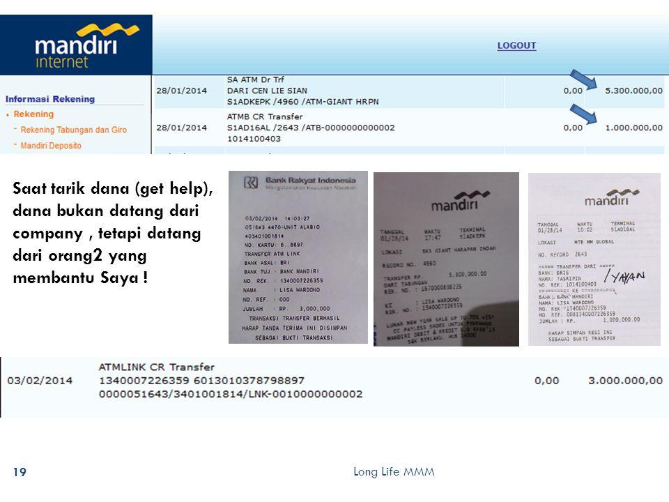 Long Life MMM 19 Saat tarik dana (get help), dana bukan datang dari company, tetapi datang dari orang2 yang membantu Saya !
