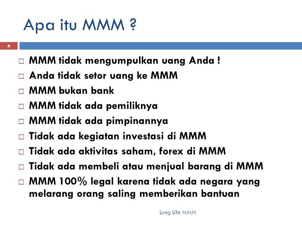 Apa itu MMM ? 6  MMM tidak mengumpulkan uang Anda !  Anda tidak setor uang ke MMM  MMM bukan bank  MMM tidak ada pemiliknya  MMM tidak ada pimpin