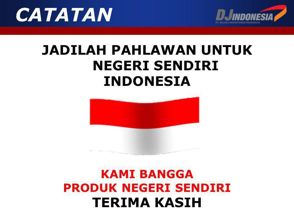 JADILAH PAHLAWAN UNTUK NEGERI SENDIRI INDONESIA KAMI BANGGA PRODUK NEGERI SENDIRI TERIMA KASIH CATATAN