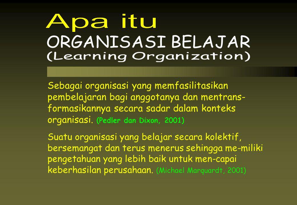 Sebagai organisasi yang memfasilitasikan pembelajaran bagi anggotanya dan mentrans- formasikannya secara sadar dalam konteks organisasi. (Pedler dan D