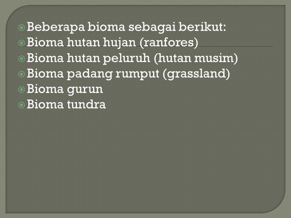  Beberapa bioma sebagai berikut:  Bioma hutan hujan (ranfores)  Bioma hutan peluruh (hutan musim)  Bioma padang rumput (grassland)  Bioma gurun 
